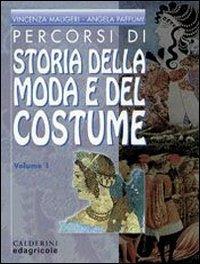 Percorsi di storia della moda e del costume. Per le Scuole superiori: 1