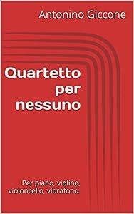 vibráfonos: Quartetto per nessuno: Per piano, violino, violoncello, vibrafono. (Italian Edit...