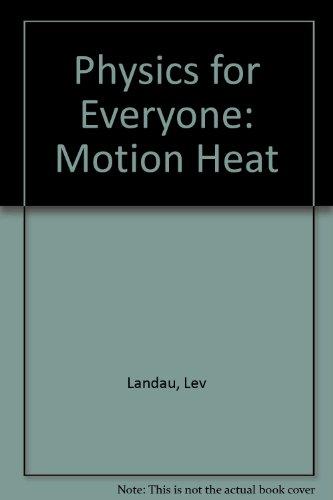 Physics for Everyone: Motion Heat [Gebundene Ausgabe] by Landau, Lev