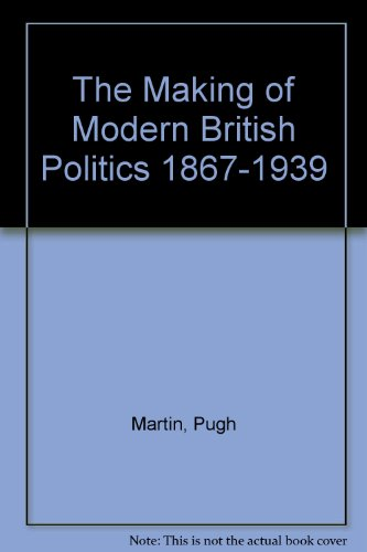 The Making of Modern British Politics 1867-1939