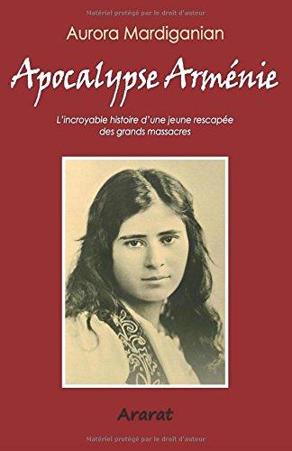 Apocalypse Arménie: L'incroyable histoire d'une jeune rescapée des grands massacres