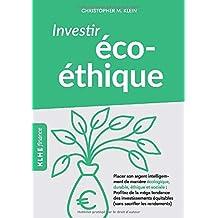 Investir éco-éthique: Placer son argent intelligemment de manière écolo-gique, durable, éthique et sociale: profitez de la méga tendance des investissements équitables (sans sacrifier les rendements)!