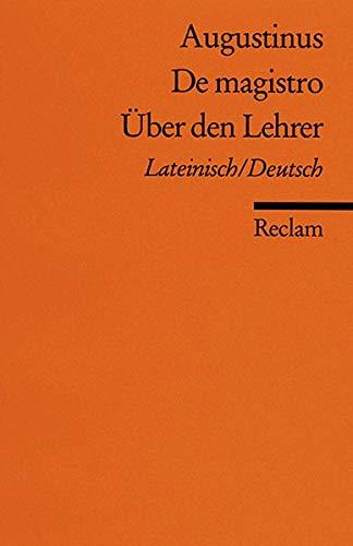 De magistro /Über den Lehrer: Lat. /Dt. (Reclams Universal-Bibliothek)