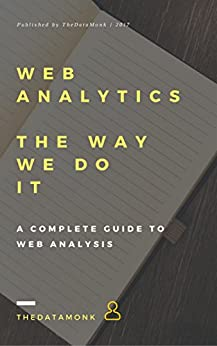 Web Analytics - The Way we do it by [TheDataMonk]