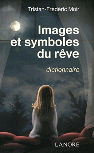 Images et symboles du rêve : Dictionnaire _ 617 mots par Tristan-Frédéric Moir