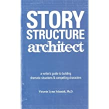 Story Structure Architect: A Writer's Guide to Building Dramatic Situations and Compelling Characters by Victoria Lynn Schmidt (2005-07-26)