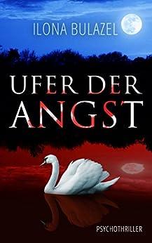 Ufer der Angst: Psychothriller (German Edition) by [Bulazel, Ilona]