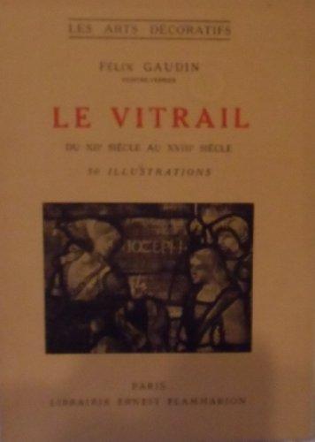 Le vitrail du XIIe siècle au XVIIIe siècle en France - dans la collection Les Arts décoratifs par Gaudin (Félix)