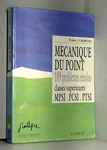 Mécanique du point : 109 problèmes résolus, classes supérieures, MPSI, PCSI, PTSI