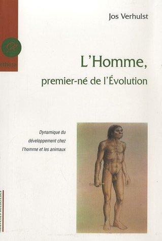 L'Homme, premier-né de l'Evolution : Dynamique du développement chez l'homme et les animaux