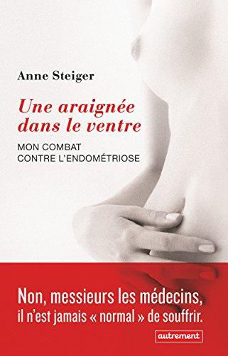 Une araignée dans le ventre : Mon combat contre l'endométriose par Anne Steiger