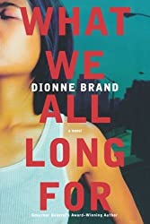 What We All Long For by Dionne Brand (2008-11-25)
