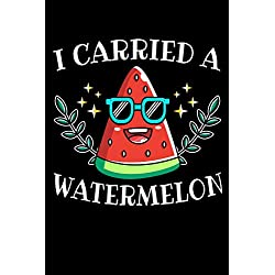 I Carried A Watermelon: 120 Seiten (6x9 Zoll) Liniertes Notizbuch für Wassermelone Freunde I Melone Journal I Obst Notizblock I Honigmelone Notizheft