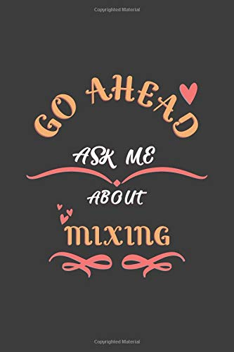 Go Ahead Ask Me About Mixing: Notebook / Journal  - College Ruled / Lined -  for Mixing Lovers