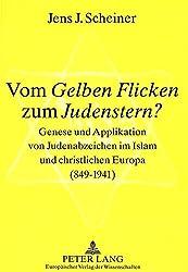 Vom Gelben Flicken Zum Judenstern?: Genese Und Applikation Von Judenabzeichen Im Islam Und Christlichen Europa (849-1941)