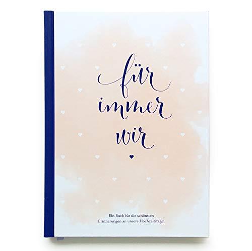 Für immer wir: Das Erinnerungsbuch für Paare. Erinnerungsalbum an die Hochzeit, Hochzeitstage und das Eheleben. Vom Kennenlernen bis zur Goldenen ... für eure gemeinsame Liebesgeschichte.