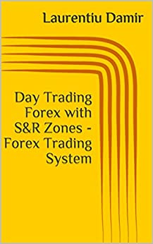 Day Trading Forex with S&R Zones - Forex Trading System Epub Descargar