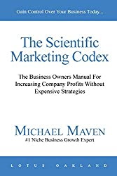 The Scientific Marketing Codex: The Business Owners Manual For Increasing Company Profits Without Expensive Strategies