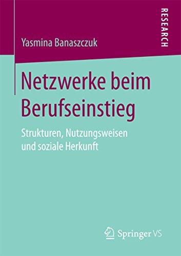 Netzwerke beim Berufseinstieg: Strukturen, Nutzungsweisen und soziale Herkunft