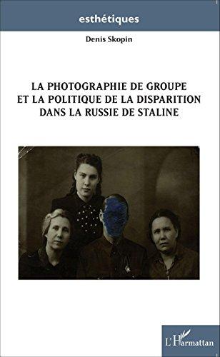 La photographie de groupe et la politique de la disparition dans la Russie de Staline (Esthétiques) par Denis Skopin