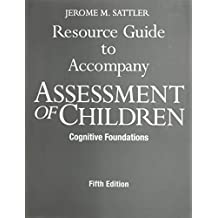 Resource Guide to Accompany Assessment of Children: Cognitive Foundations, 5th Edition by Jerome M. Sattler (2008-07-31)