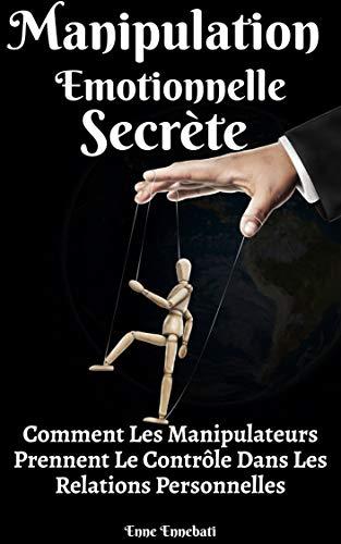 Couverture du livre Manipulation : Manipulation Émotionnelle Secrète: Comment Les Manipulateurs Prennent Le Contrôle Dans Les Relations Personnelles