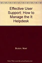 Effective User Support: How to Manage the It Helpdesk