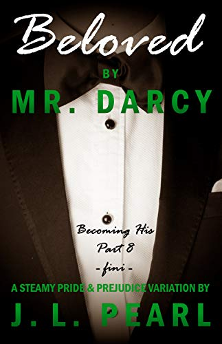 Beloved by Mr. Darcy: a steamy Pride & Prejudice variation (Becoming His Book 8) (English Edition) Pearl 8