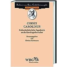 Codex Carolinus: Frühmittelalterliche Papstbriefe an die Karolingerherrscher (Freiherr vom Stein - Gedächtnisausgabe. Reihe A: Ausgewählte Quellen zur deutschen Geschichte des Mittelalters)