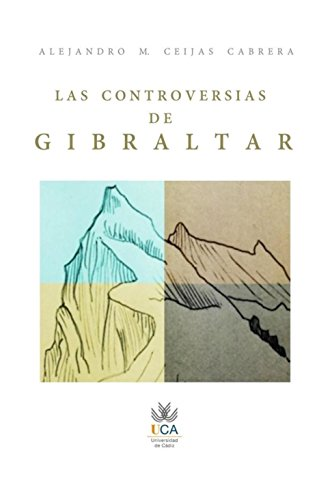 Las controversias de Gibraltar por Alejandro M. Ceijas Cabrera