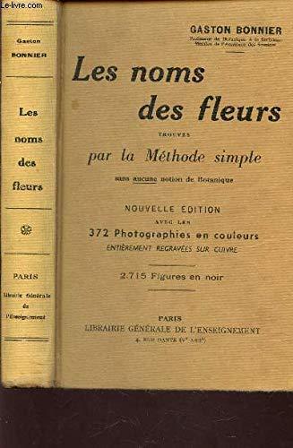 LES NOMS DES FLEURS - TROUVES PAR LA METHODE SIMPLE SANS AUCUNE NOTION DE BOTANIQUE / NOUVELLE EDITION. par BONNIER GASTON