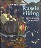 Russie viking, vers une autre Normandie ? : Novgorod et laussie du Nord, des migrations scandinaves à la fin du Moyen Age (VIIe-XVe siècle) de Sandrine Berthelot ( 10 août 2011 )