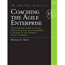Coaching the Agile Enterprise: The Essential Guide to Team, Organizational and Leadership Coaching in the Aspiring Agile Enterprise (Addison-Wesley Signature Series (Cohn))