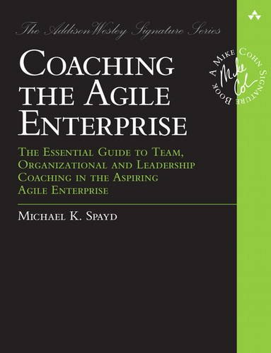 Coaching the Agile Enterprise: The Essential Guide to Team, Organizational and Leadership Coaching in the Aspiring Agile Enterprise (Addison-wesley Signature Series (Cohn)) por Michael Spayd