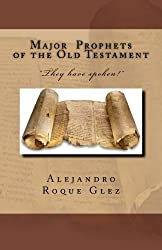 Major Prophets of the Old Testament. by Alejandro Roque Glez (2012-09-03)
