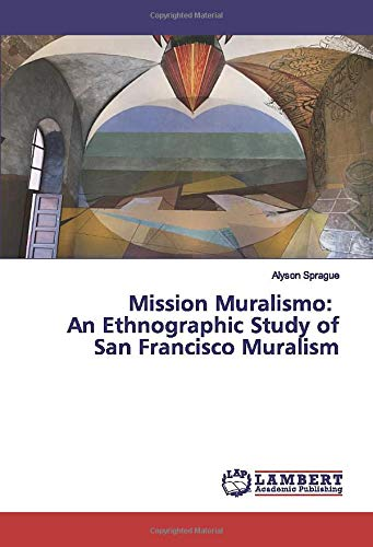 Mission Muralismo: An Ethnographic Study of San Francisco Muralism