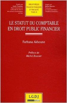 Le statut du comptable en droit public financier de Farhana Akhoune,Michel Bouvier (Prface) ( 5 dcembre 2008 )