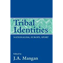 Tribal Identities: Sport, Europe, Nationalism (Sport in the Global Society)