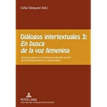 Diálogos intertextuales 3: - «En busca de la voz femenina»: Temas de género en la literatura infantil y juvenil de la Península Ibérica y Latinoamérica