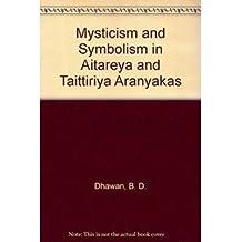 Mysticism and Symbolism in Aitareya and Taittiriya Aranyakas