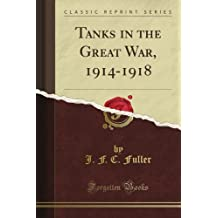 Tanks in the Great War, 1914-1918 (Classic Reprint)