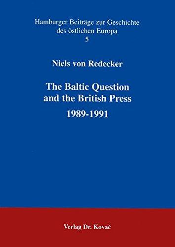 The Baltic Question and the British Press 1989-1991 (Schriftenreihe Hamburger Beiträge zur Geschichte des östlichen Europa)