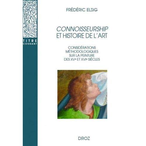 Connoisseurship et histoire de l'art : Considérations méthodologiques sur la peinture des XVe et XVIe siècles