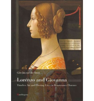 [( Lorenzo and Giovanna: Life and Art in Renaissance Florence )] [by: Gert Jan Van Der Sman] [Apr-2011]