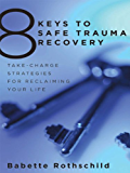 8 Keys to Safe Trauma Recovery: Take-Charge Strategies to Empower Your Healing (8 Keys to Mental Health)