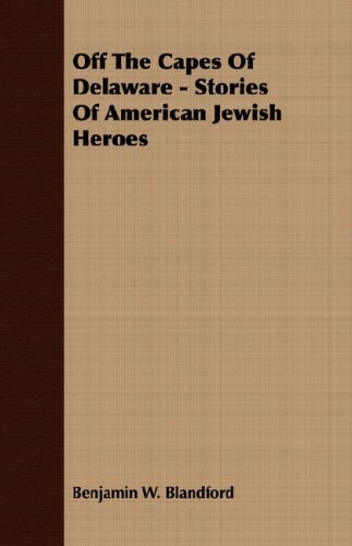 Off The Capes Of Delaware - Stories Of American Jewish Heroes by Benjamin W. Blandford (2007-03-15)