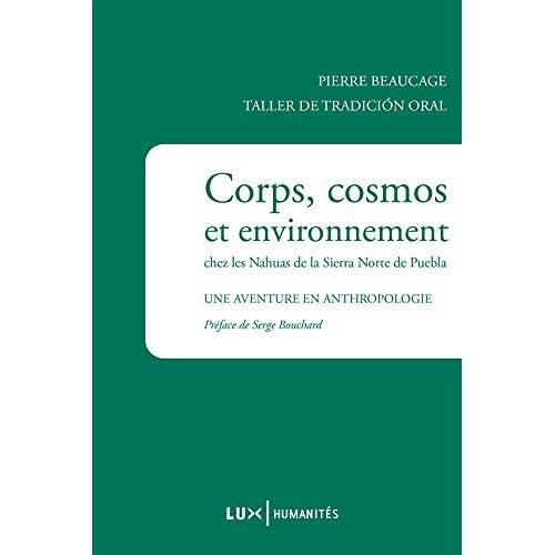 Corps, cosmos et environnement chez les Nahuas de la Sierra Norte de Puebla: Une aventure en anthropologie (Humanités)