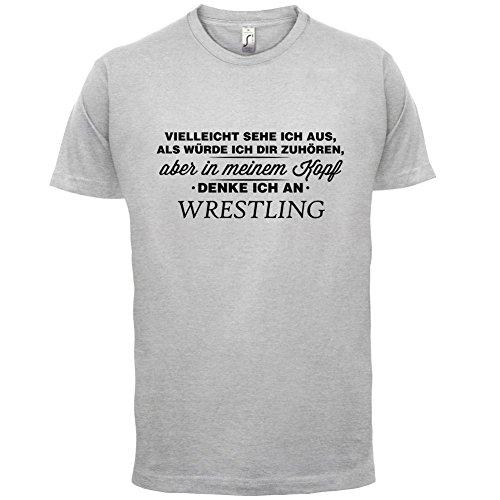 Vielleicht sehe ich aus als würde ich dir zuhören aber in meinem Kopf denke ich an Wrestling - Herren T-Shirt - 13 Farben Hellgrau