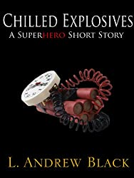 Chilled Explosives: A Superhero Short Story