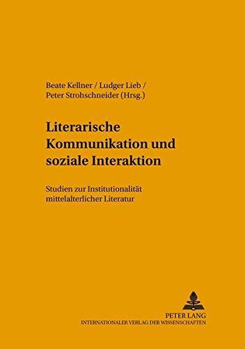 Literarische Kommunikation und soziale Interaktion: Studien zur Institutionalität mittelalterlicher Literatur (Mikrokosmos / Beiträge zur ... allgemeinen Literaturwissenschaft, Band 64)